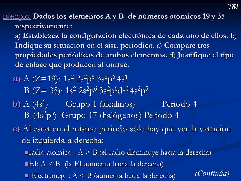 a) A (Z=19): 1s2 2s2p6 3s2p6 4s1 B (Z= 35): 1s2 2s2p6 3s2p6d10 4s2p5