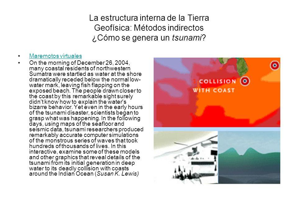 La estructura interna de la Tierra Geofísica: Métodos indirectos ¿Cómo se genera un tsunami