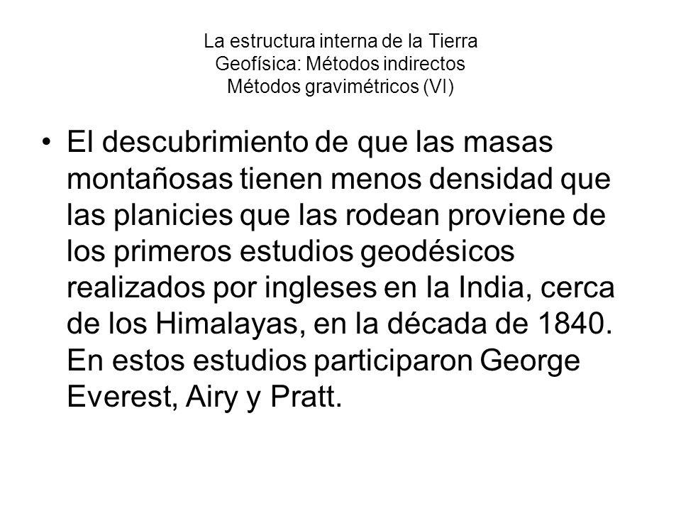 La estructura interna de la Tierra Geofísica: Métodos indirectos Métodos gravimétricos (VI)