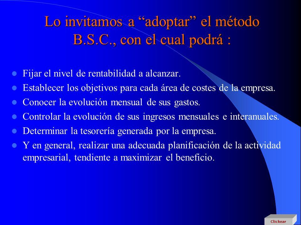 Lo invitamos a adoptar el método B.S.C., con el cual podrá :