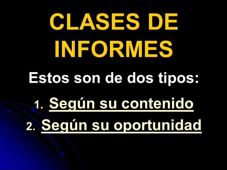 CLASES DE INFORMES Estos son de dos tipos: Según su contenido
