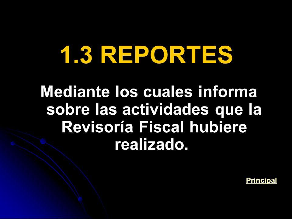 1.3 REPORTES Mediante los cuales informa sobre las actividades que la Revisoría Fiscal hubiere realizado.