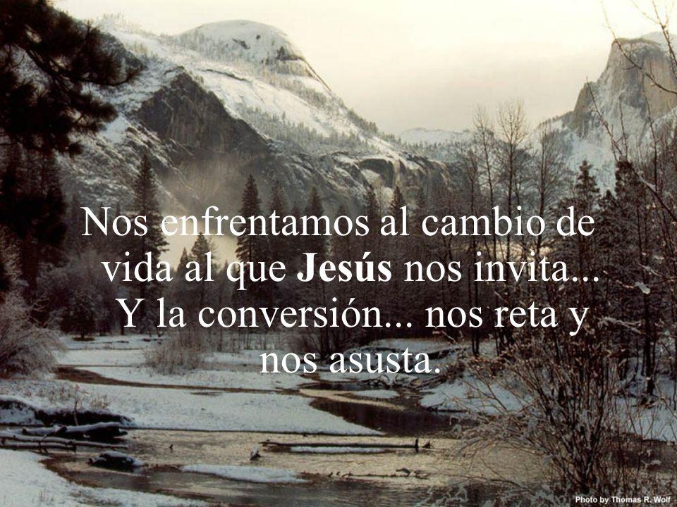 Nos enfrentamos al cambio de vida al que Jesús nos invita