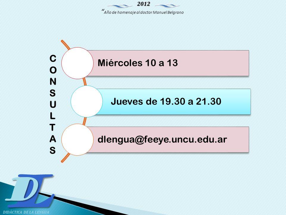 Miércoles 10 a 13 Jueves de 19.30 a 21.30 dlengua@feeye.uncu.edu.ar CONSULTAS