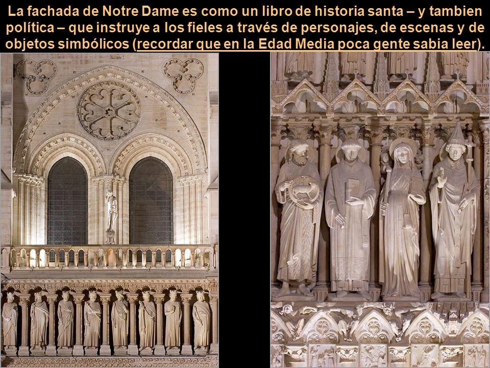 La fachada de Notre Dame es como un libro de historia santa – y tambien política – que instruye a los fieles a través de personajes, de escenas y de objetos simbólicos (recordar que en la Edad Media poca gente sabia leer).