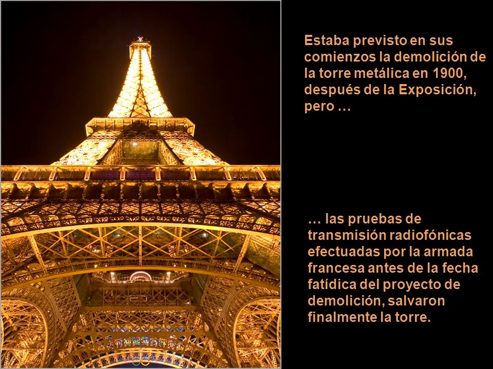 Estaba previsto en sus comienzos la demolición de la torre metálica en 1900, después de la Exposición, pero …
