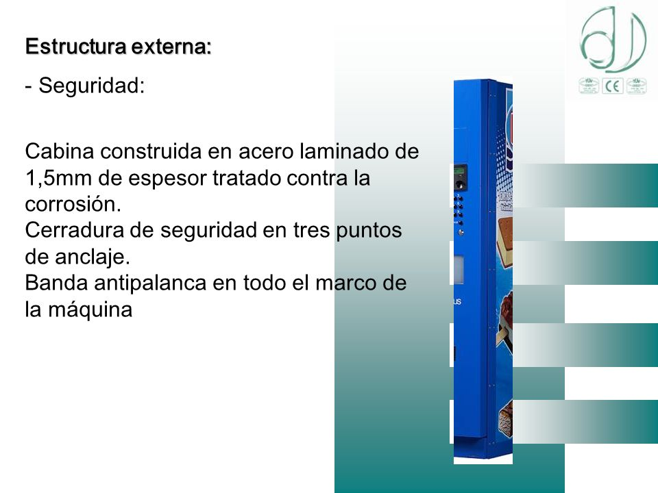 Estructura externa: Seguridad: Cabina construida en acero laminado de 1,5mm de espesor tratado contra la corrosión.