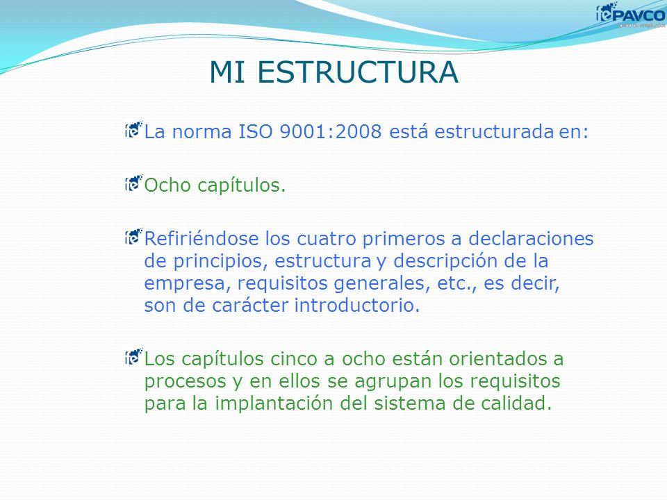 MI ESTRUCTURA La norma ISO 9001:2008 está estructurada en: