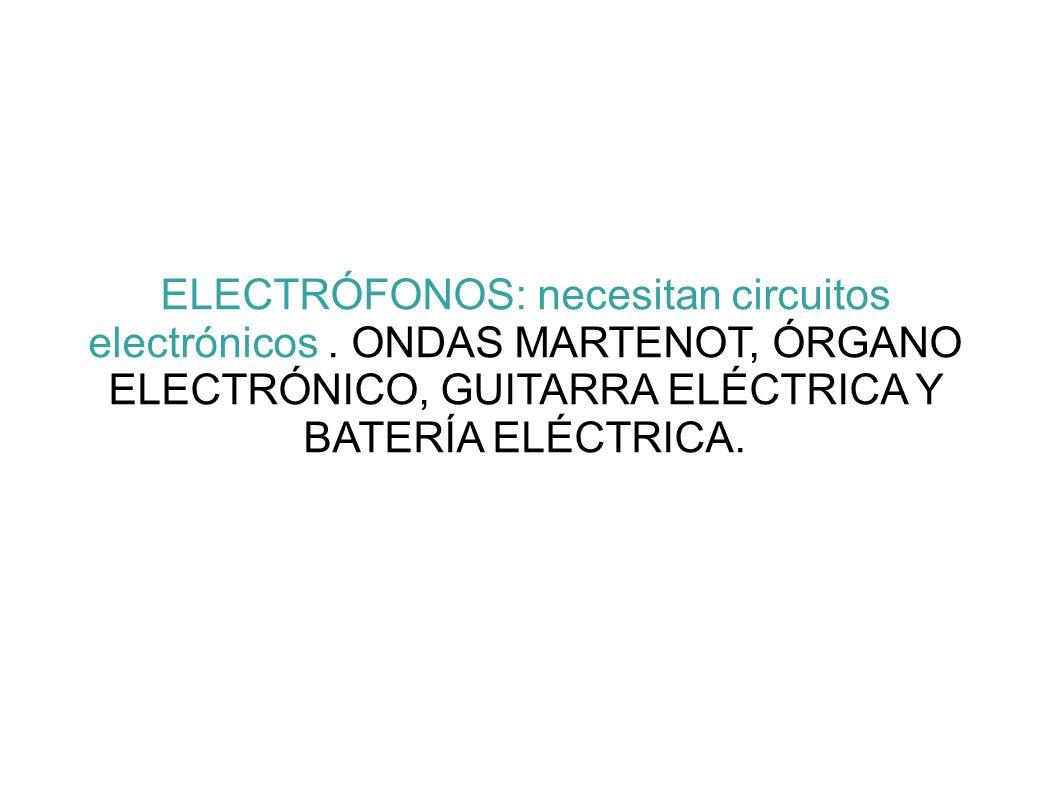 ELECTRÓFONOS: necesitan circuitos electrónicos
