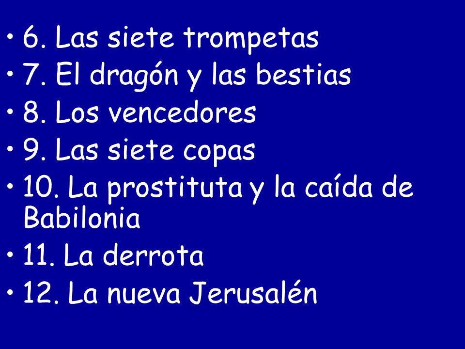 6. Las siete trompetas 7. El dragón y las bestias. 8. Los vencedores. 9. Las siete copas. 10. La prostituta y la caída de Babilonia.