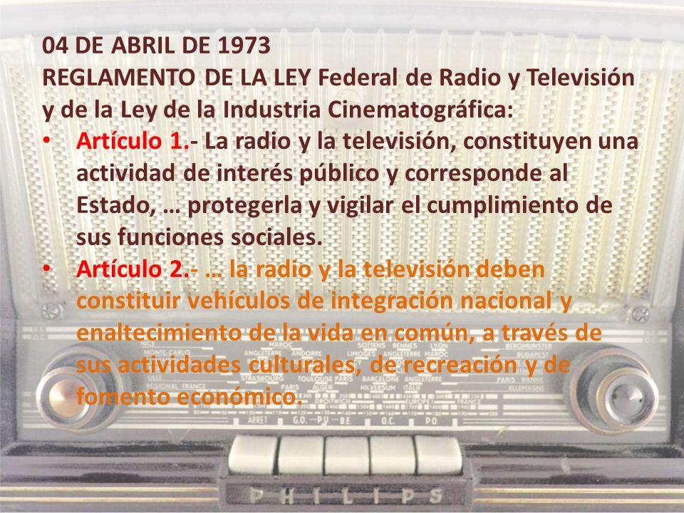 04 DE ABRIL DE 1973 REGLAMENTO DE LA LEY Federal de Radio y Televisión y de la Ley de la Industria Cinematográfica: