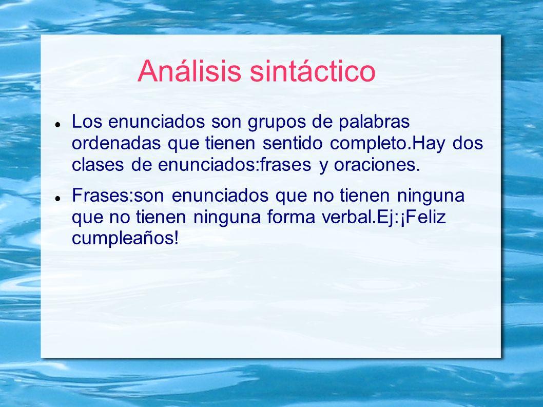 Análisis sintáctico Los enunciados son grupos de palabras ordenadas que tienen sentido completo.Hay dos clases de enunciados:frases y oraciones.