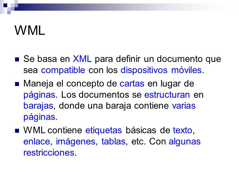 WML Se basa en XML para definir un documento que sea compatible con los dispositivos móviles.
