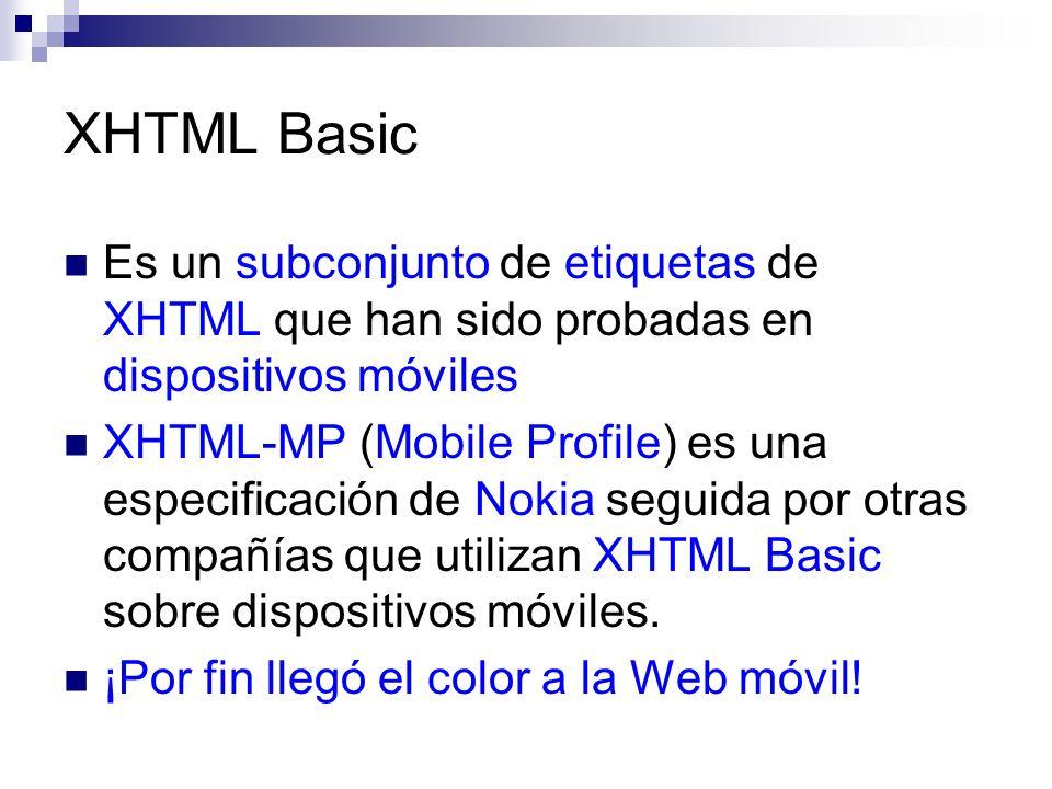 XHTML Basic Es un subconjunto de etiquetas de XHTML que han sido probadas en dispositivos móviles.
