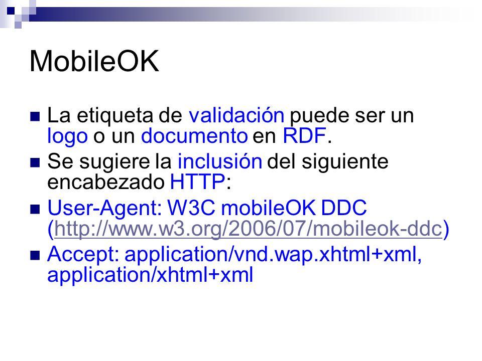 MobileOK La etiqueta de validación puede ser un logo o un documento en RDF. Se sugiere la inclusión del siguiente encabezado HTTP: