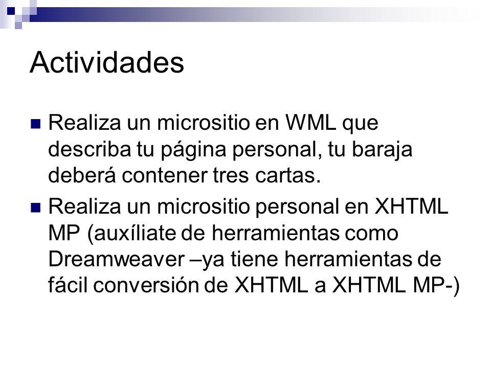 Actividades Realiza un micrositio en WML que describa tu página personal, tu baraja deberá contener tres cartas.