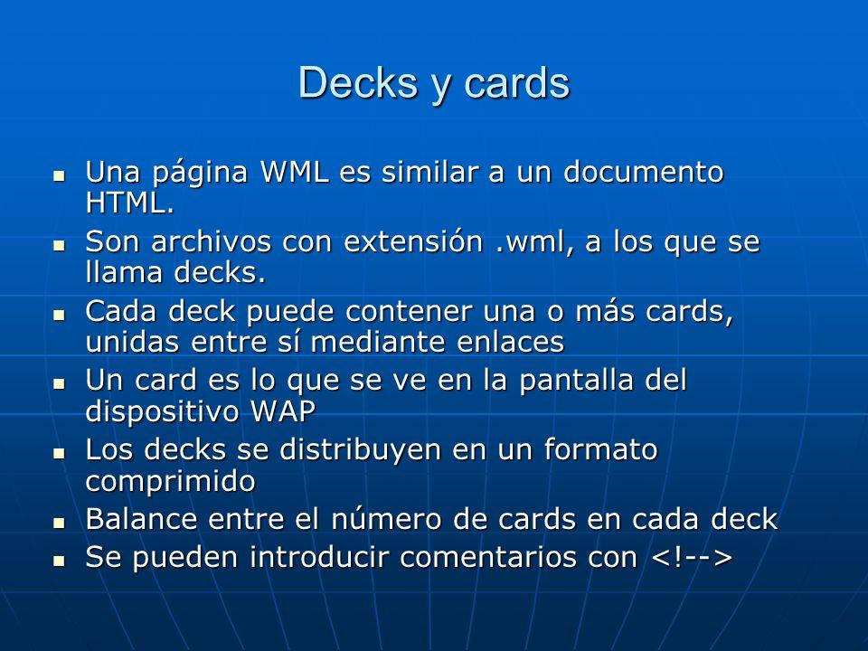 Decks y cards Una página WML es similar a un documento HTML.