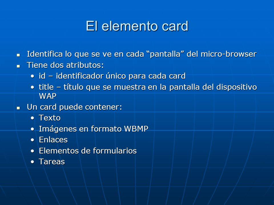 El elemento card Identifica lo que se ve en cada pantalla del micro-browser. Tiene dos atributos: