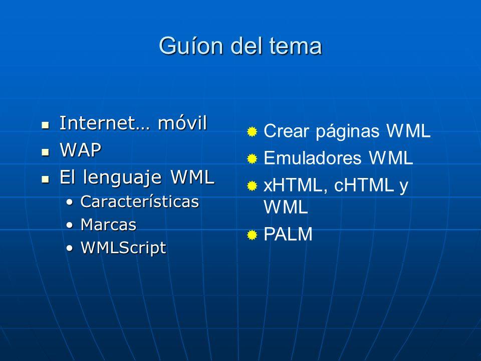 Guíon del tema Crear páginas WML Internet… móvil Emuladores WML WAP