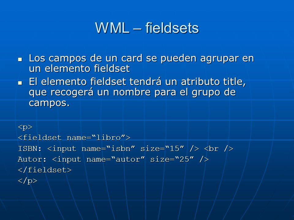 WML – fieldsets Los campos de un card se pueden agrupar en un elemento fieldset.