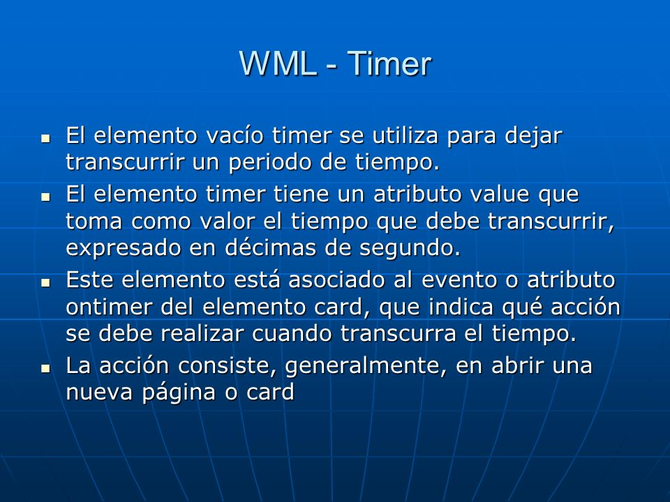 WML - Timer El elemento vacío timer se utiliza para dejar transcurrir un periodo de tiempo.