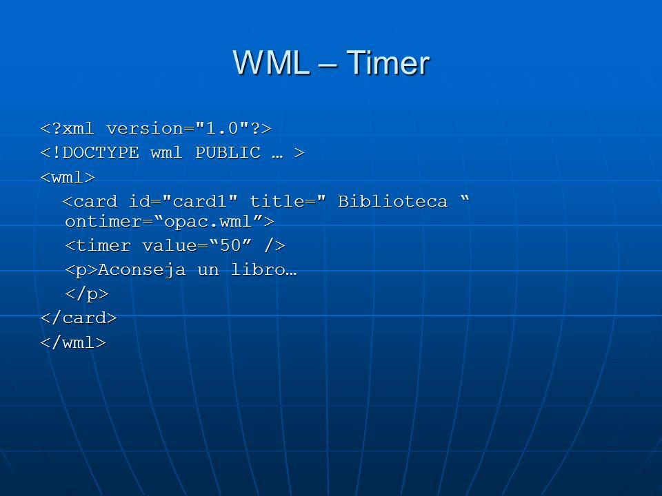 WML – Timer < xml version= 1.0 > <!DOCTYPE wml PUBLIC … >