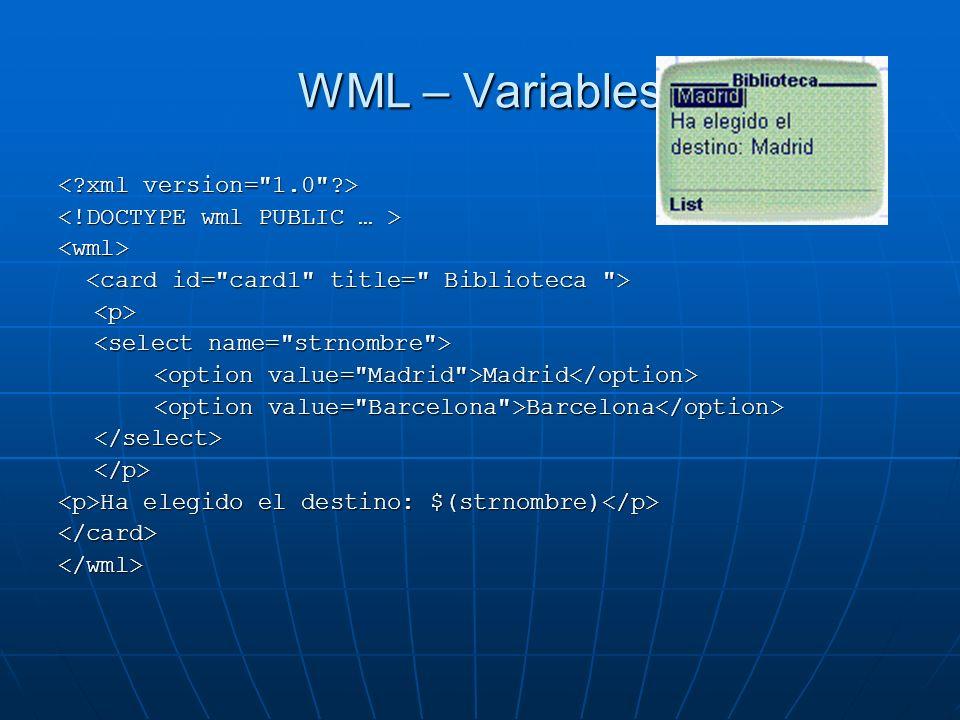 WML – Variables < xml version= 1.0 >