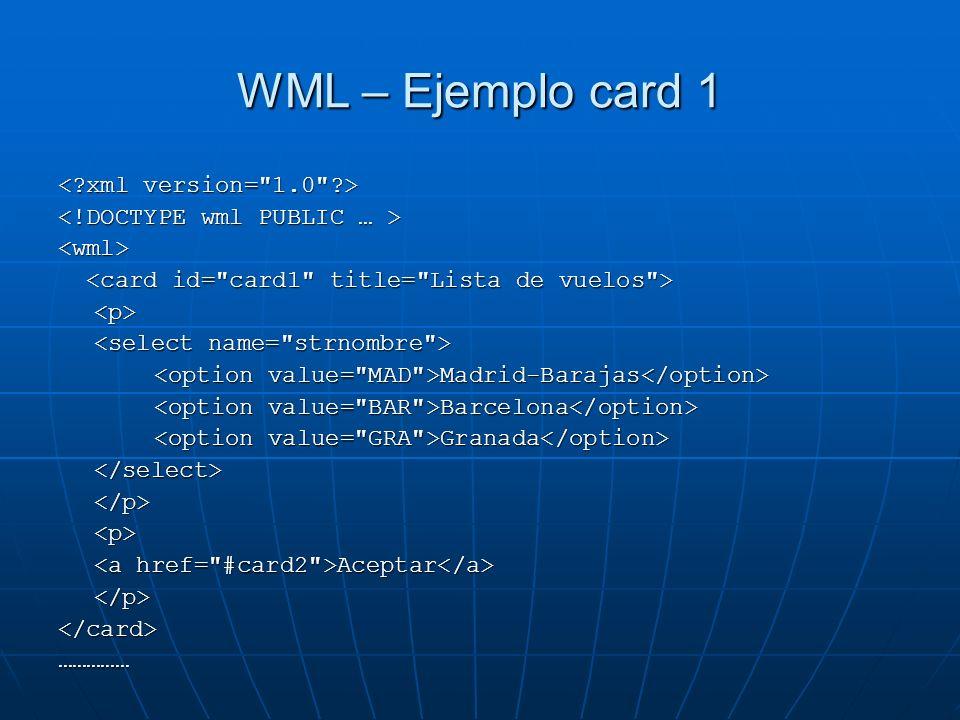 WML – Ejemplo card 1 < xml version= 1.0 >