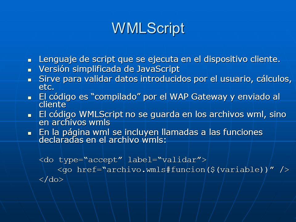 WMLScript Lenguaje de script que se ejecuta en el dispositivo cliente.