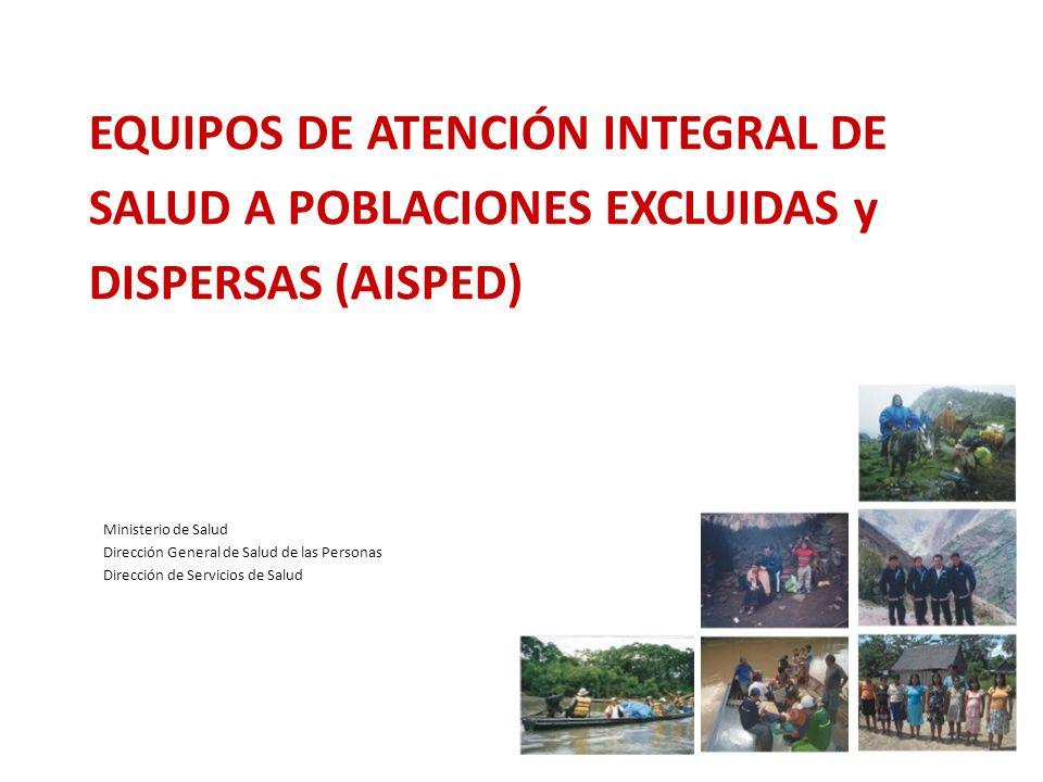 EQUIPOS DE ATENCIÓN INTEGRAL DE SALUD A POBLACIONES EXCLUIDAS y DISPERSAS (AISPED)