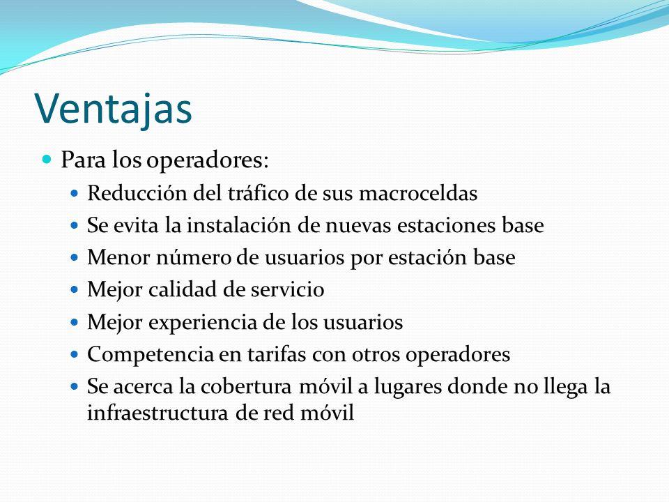 Ventajas Para los operadores: Reducción del tráfico de sus macroceldas
