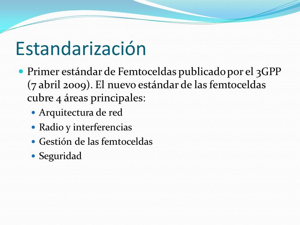 Estandarización Primer estándar de Femtoceldas publicado por el 3GPP (7 abril 2009). El nuevo estándar de las femtoceldas cubre 4 áreas principales: