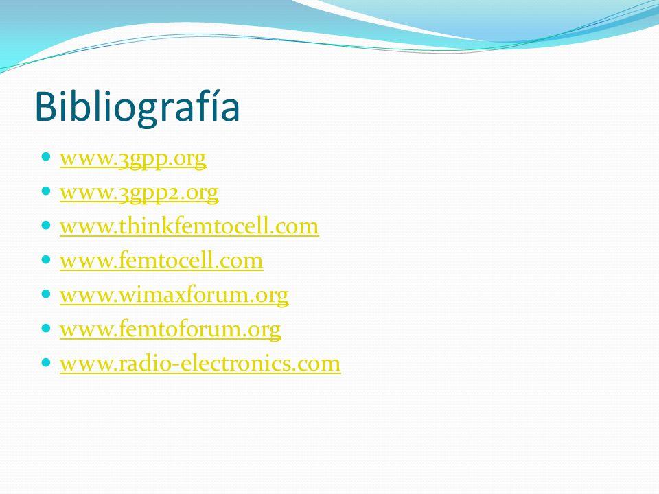 Bibliografía www.3gpp.org www.3gpp2.org www.thinkfemtocell.com