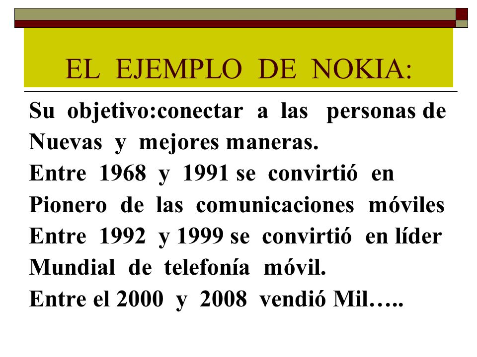 EL EJEMPLO DE NOKIA: Su objetivo:conectar a las personas de