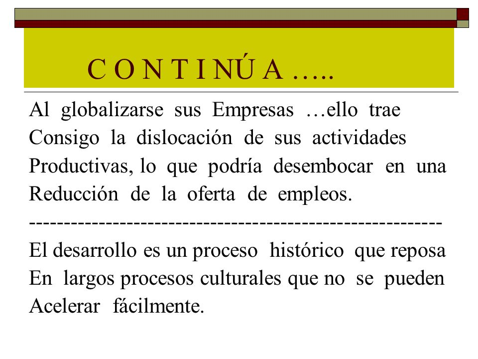 C O N T I NÚ A ….. Al globalizarse sus Empresas …ello trae