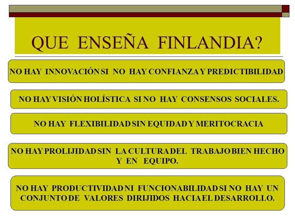 QUE ENSEÑA FINLANDIA NO HAY INNOVACIÓN SI NO HAY CONFIANZA Y PREDICTIBILIDAD. NO HAY VISIÓN HOLÍSTICA SI NO HAY CONSENSOS SOCIALES.