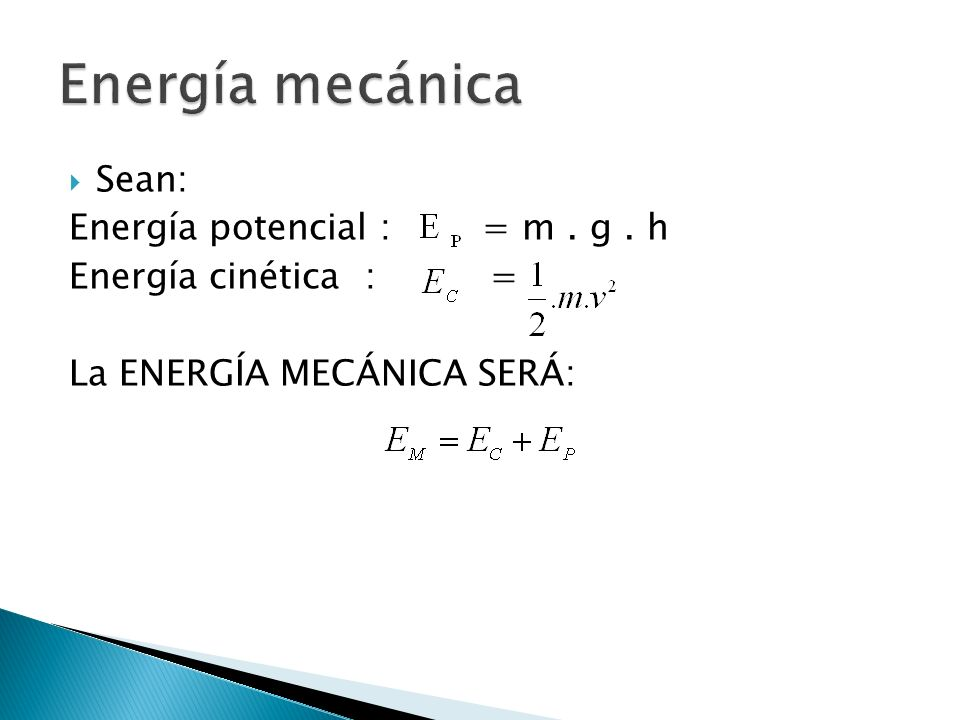 Energía mecánica Sean: Energía potencial : = m . g . h