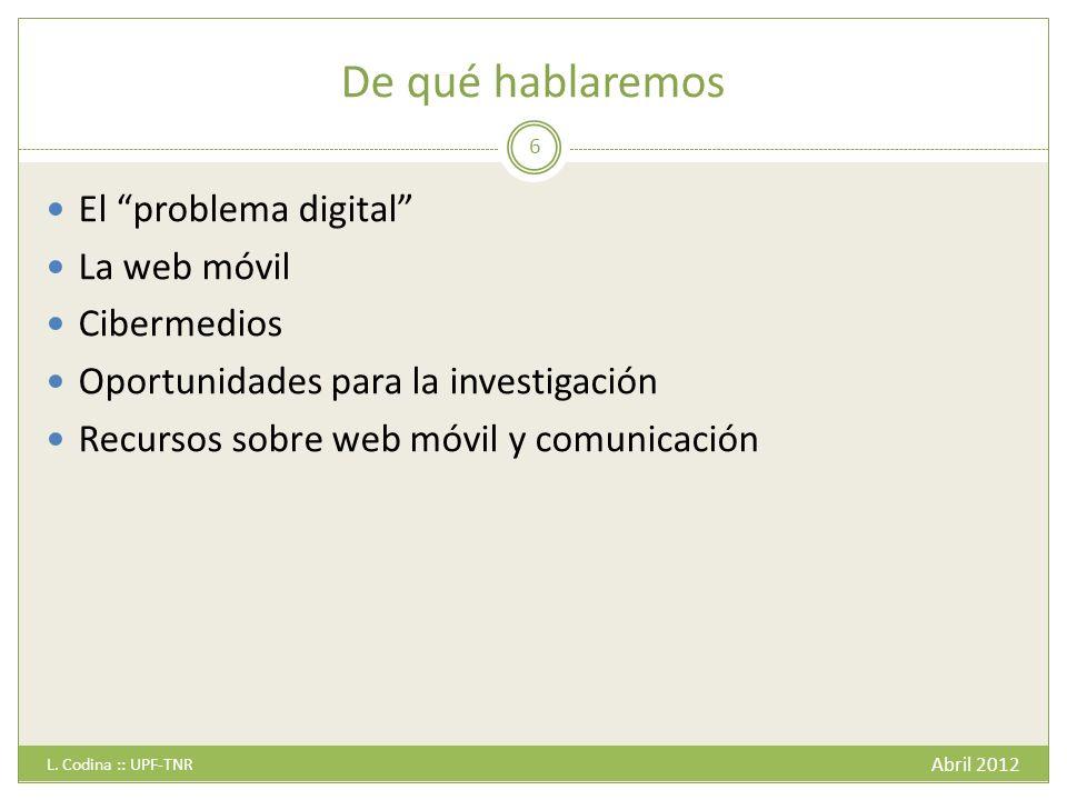 De qué hablaremos El problema digital La web móvil Cibermedios
