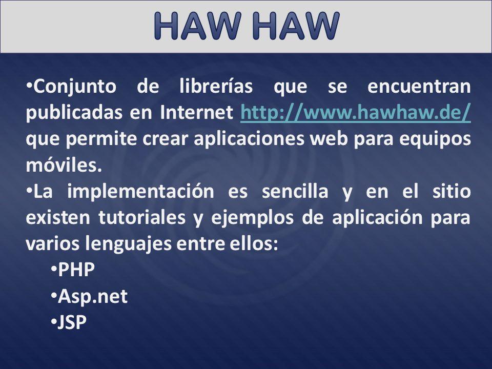 HAW HAW Conjunto de librerías que se encuentran publicadas en Internet http://www.hawhaw.de/ que permite crear aplicaciones web para equipos móviles.