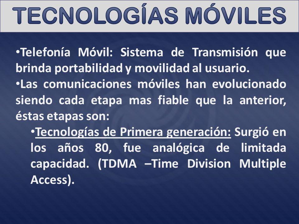 TECNOLOGÍAS MÓVILES Telefonía Móvil: Sistema de Transmisión que brinda portabilidad y movilidad al usuario.