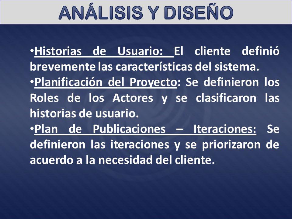 ANÁLISIS Y DISEÑO Historias de Usuario: El cliente definió brevemente las características del sistema.