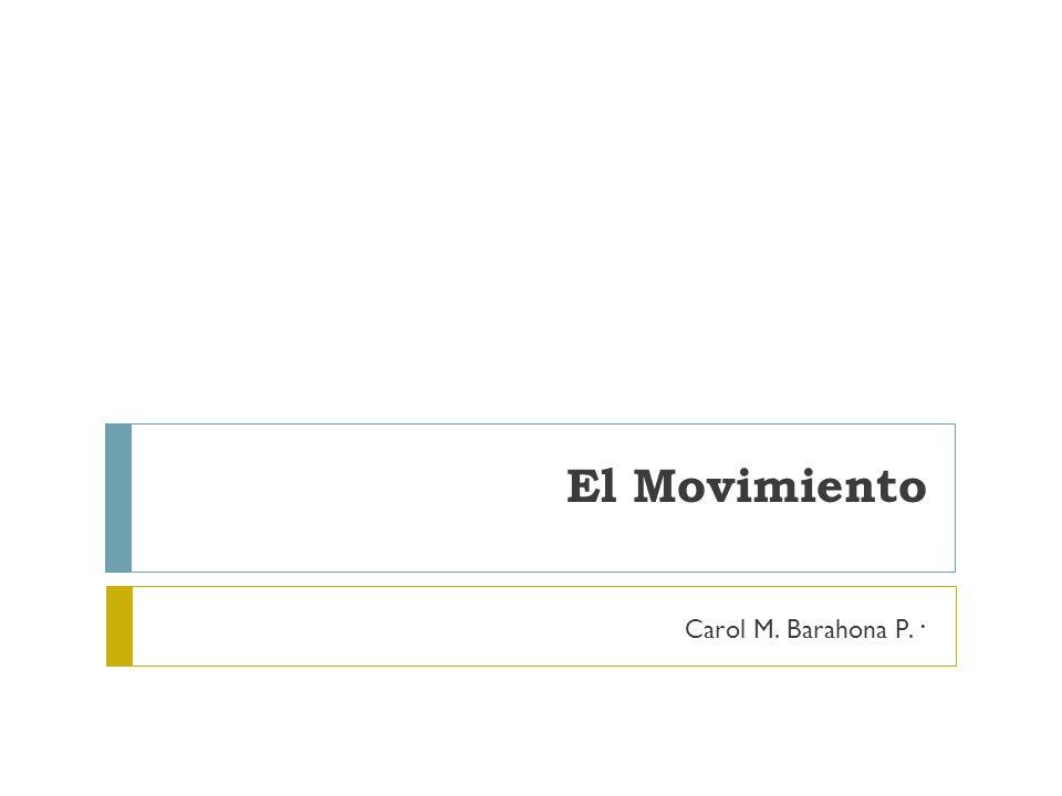 El Movimiento . Carol M. Barahona P.
