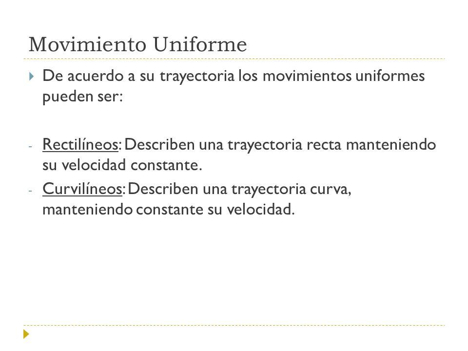 Movimiento Uniforme De acuerdo a su trayectoria los movimientos uniformes pueden ser: