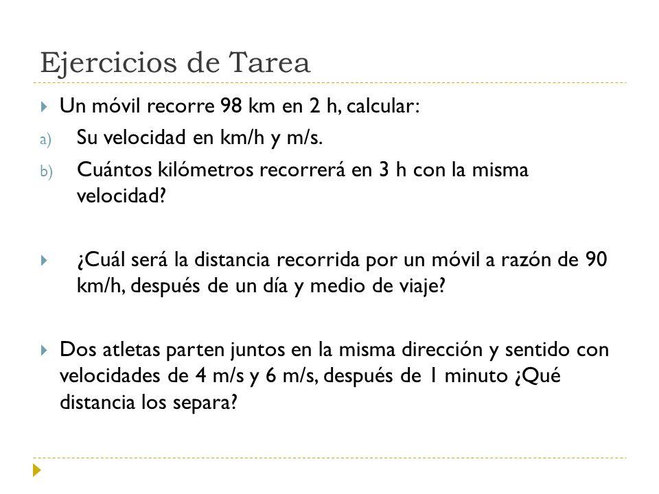 Ejercicios de Tarea Un móvil recorre 98 km en 2 h, calcular: