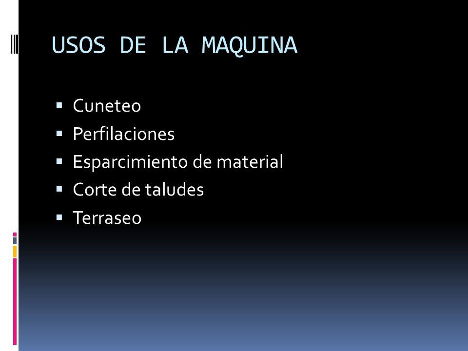 USOS DE LA MAQUINA Cuneteo Perfilaciones Esparcimiento de material
