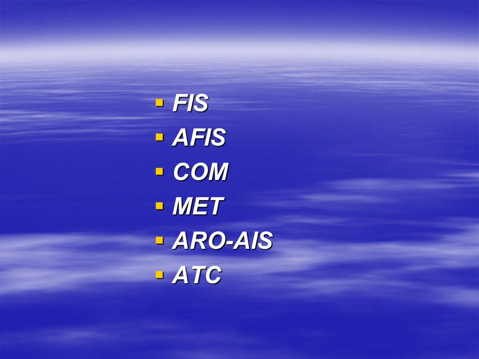 FIS AFIS COM MET ARO-AIS ATC