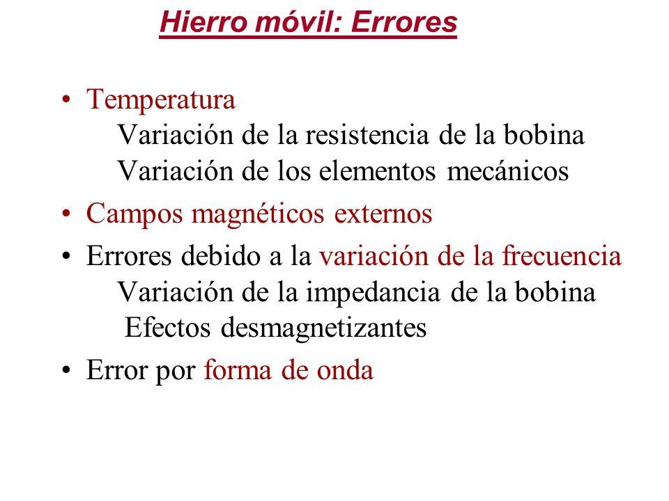 Hierro móvil: Errores Temperatura Variación de la resistencia de la bobina Variación de los elementos mecánicos.