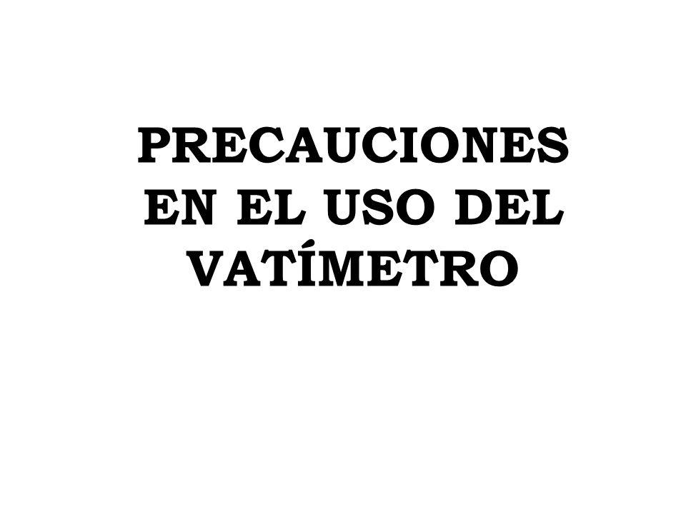 PRECAUCIONES EN EL USO DEL VATÍMETRO