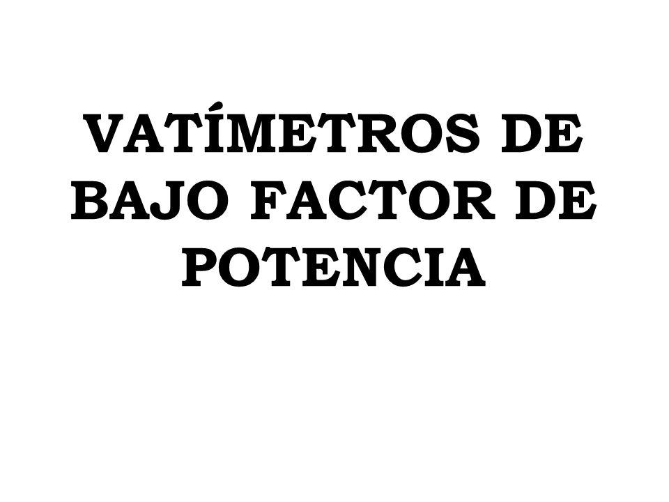 VATÍMETROS DE BAJO FACTOR DE POTENCIA