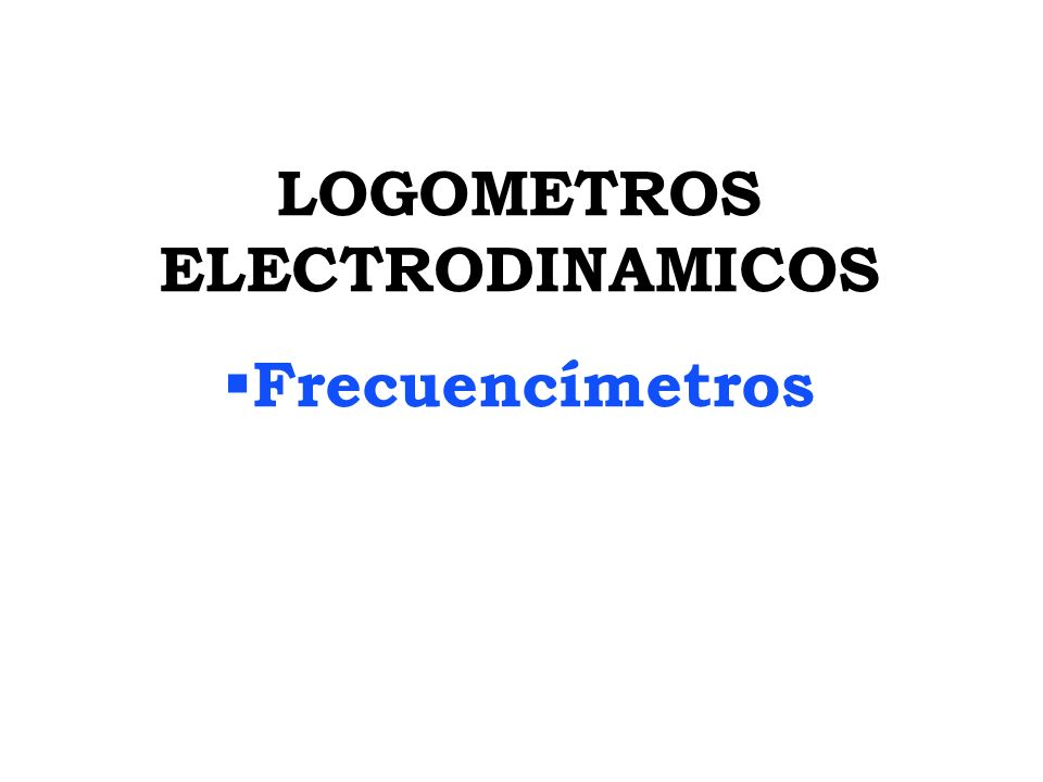 LOGOMETROS ELECTRODINAMICOS